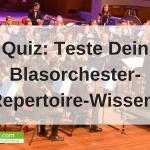 Quiz Teste Dein Blasorchester-Repertoire-Wissen!