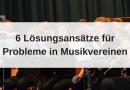 """6 Lösungsansätze für """"kränkelnde"""" Musikvereine"""
