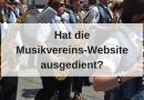 Hat die Musikvereins-Website im Zeitalter von Facebook ausgedient?