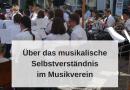 Über das musikalische Selbstverständnis im Musikverein