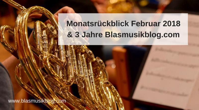 Monatsrückblick Februar 2018 & 3 Jahre Blasmusikblog.com(1)