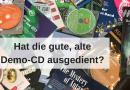 Die Demo-CD hat ausgedient….