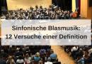 Sinfonische Blasmusik: 12 Versuche einer Definition