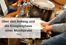 Über den Anfang und die Einspielphase einer Musikprobe – Teil 2
