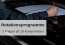 Notationsprogramme – Antworten von denjenigen, die sich auskennen