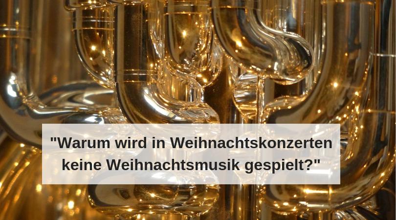Weihnachtslieder Blasorchester.Warum Wird In Weihnachtskonzerten Keine Weihnachtsmusik Gespielt