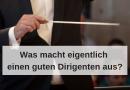 Was macht eigentlich einen guten Dirigenten aus?