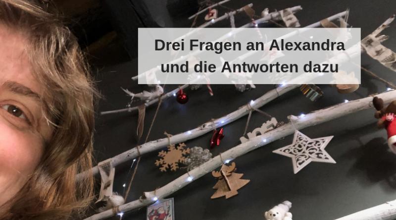 Drei Fragen an Alexandra