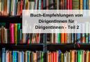 Buch-Empfehlungen von DirigentInnen für DirigentInnen – Teil 2