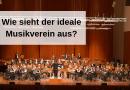 Wie sieht der ideale Musikverein aus?