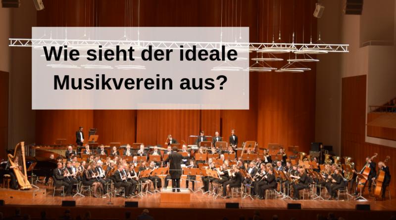 Wie sieht der ideale Musikverein aus_