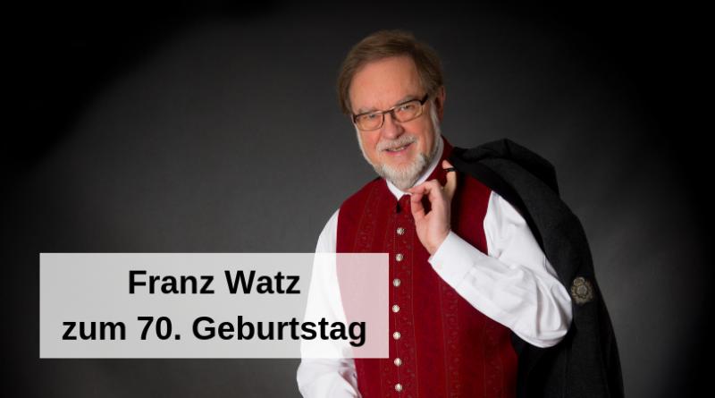 Franz Watz zum 70. Geburtstag
