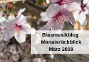 Blasmusikblog Monatsrückblick März 2019
