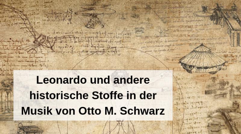 Leonardo und andere historische Stoffe in der Musik von Otto M. Schwarz