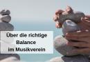 Über die richtige Balance im Musikverein