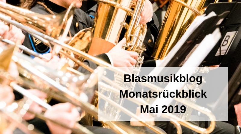 Blasmusikblog Monatsrückblick Mai 2019