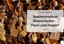 Spartenreichtum Blasorchester – Fluch oder Segen? Teil 1