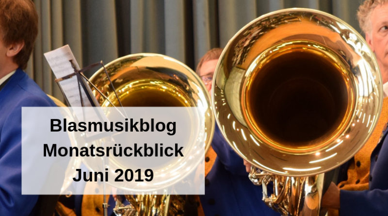 Blasmusikblog Monatsrückblick Juni 2019