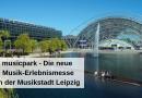 musicpark – Die neue Musik-Erlebnismesse in der Musikstadt Leipzig