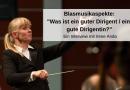 Blasmusikaspekte: Was ist ein guter Dirigent/eine gute Dirigentin?