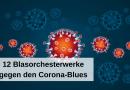 12 Blasorchesterwerke gegen den Corona-Blues