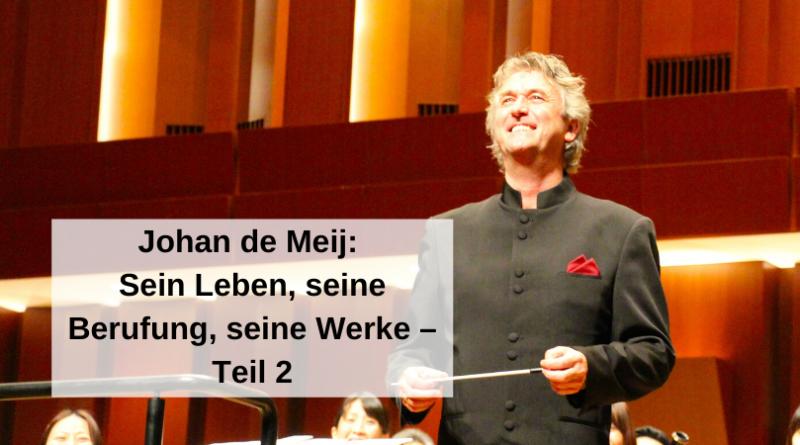 Johan de Meij – Sein Leben, seine Berufung, seine Werke – Teil 2