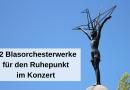 12 Blasorchesterwerke für den Ruhepunkt im Konzert