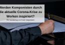Werden Komponisten durch die aktuelle Corona-Krise zu Werken inspiriert?