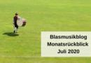 Blasmusikblog Monatsrückblick Juli 2020