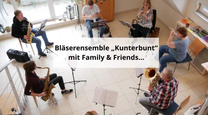 "Bläserensemble ""Kunterbunt"" mit Family & Friends…"