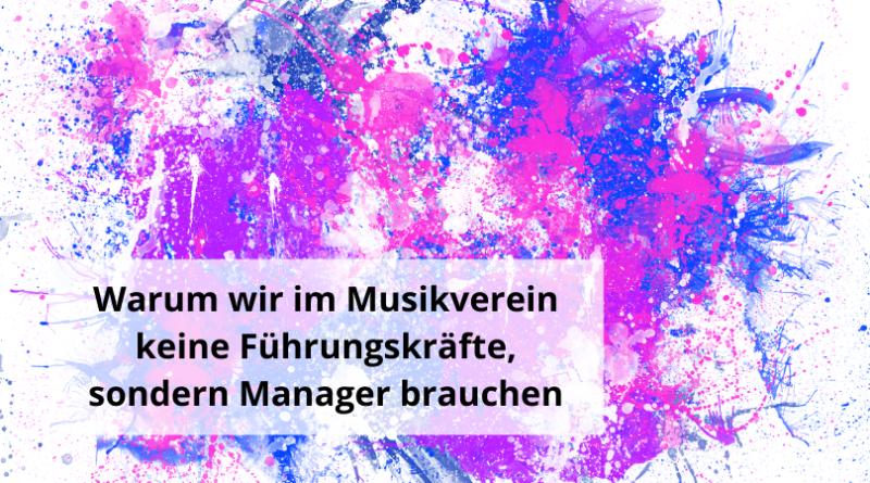 Warum wir im Musikverein Manager brauchen