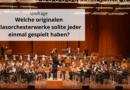 Welche originalen Blasorchesterwerke sollte jeder einmal gespielt haben?