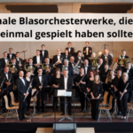 Originale Blasorchesterwerke, die jeder einmal gespielt haben sollte