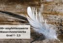 200+ empfehlenswerte Blasorchesterwerke Grad 1 – 2,5