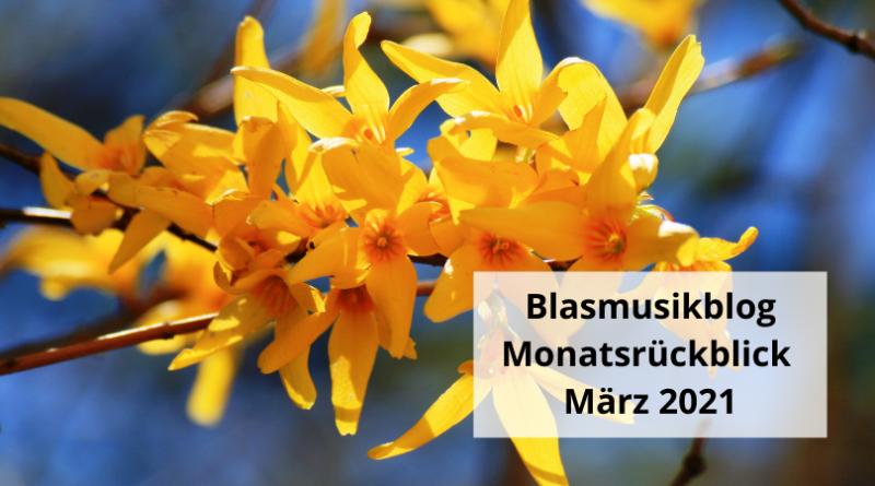 Blasmusikblog Montsrückblick März 2021
