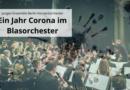 Ein Jahr Corona im Blasorchester