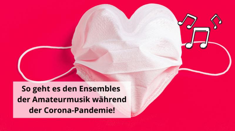 So geht es den Ensembles der Amateurmusik während der Corona-Pandemie!