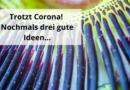 Trotzt Corona! – Nochmals drei gute Ideen…