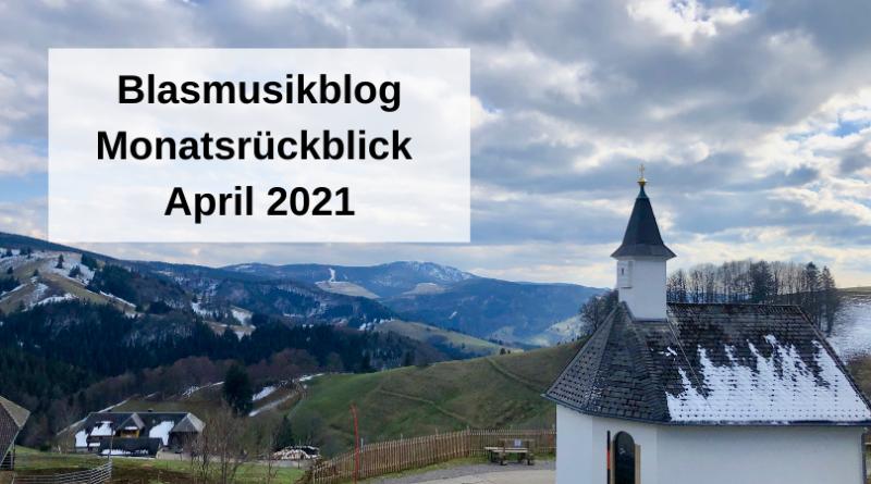 Blasmusikblog Monatsrückblick April 2021