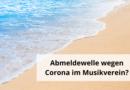 Abmeldewelle wegen Corona im Musikverein?