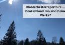 Blasorchesterrepertoire…. Deutschland, wo sind Deine Werke?