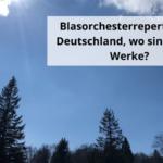 Blasorchesterrepertoire…. Deutschland, wo sind Deine Werke