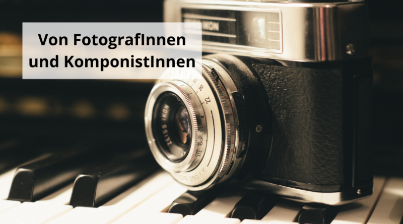 Von FotografInnen und KomponistInnen