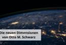 Die neuen Dimensionen von Otto M. Schwarz