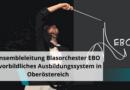 Ensembleleitung Blasorchester EBO – vorbildliches Ausbildungssystem in Oberöstereich