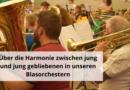 Über die Harmonie zwischen jung und jung gebliebenen in unseren Blasorchestern
