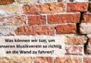 Was können wir tun, um unseren Musikverein so richtig an die Wand zu fahren?